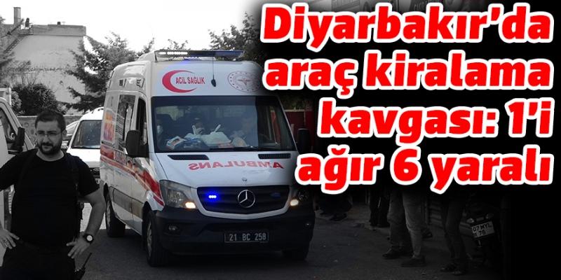 Diyarbakır'da araç kiralama kavgası: 1'i ağır 6 yaralı