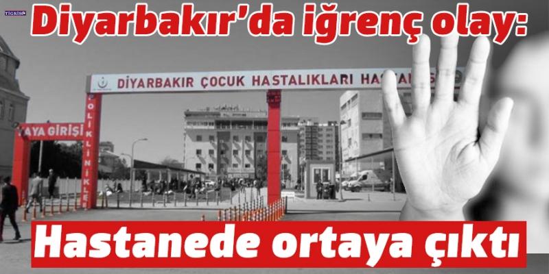 Diyarbakır'da iğrenç olay: Hastanede ortaya çıktı!